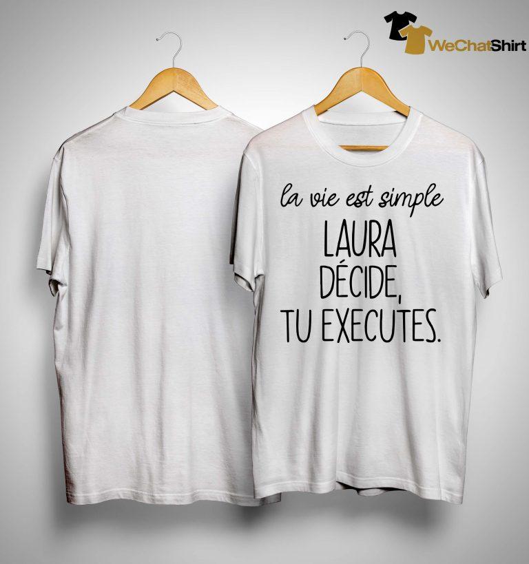 La Vie Est Simple Laura Décide Tu Executes Shirt