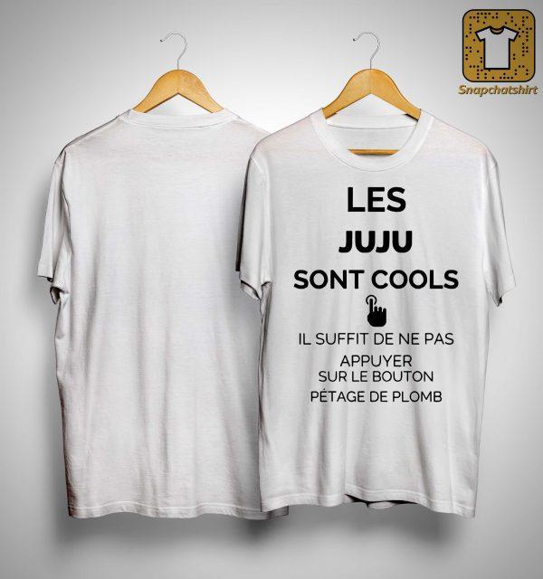 Les Juju Sont Cools Il Suffit De Ne Pas Appuyer Sur Le Bouton Shirt