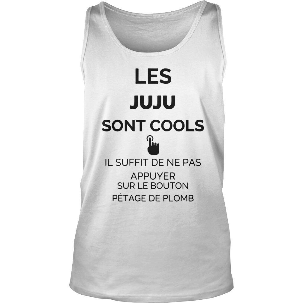 Les Juju Sont Cools Il Suffit De Ne Pas Appuyer Sur Le Bouton Tank Top