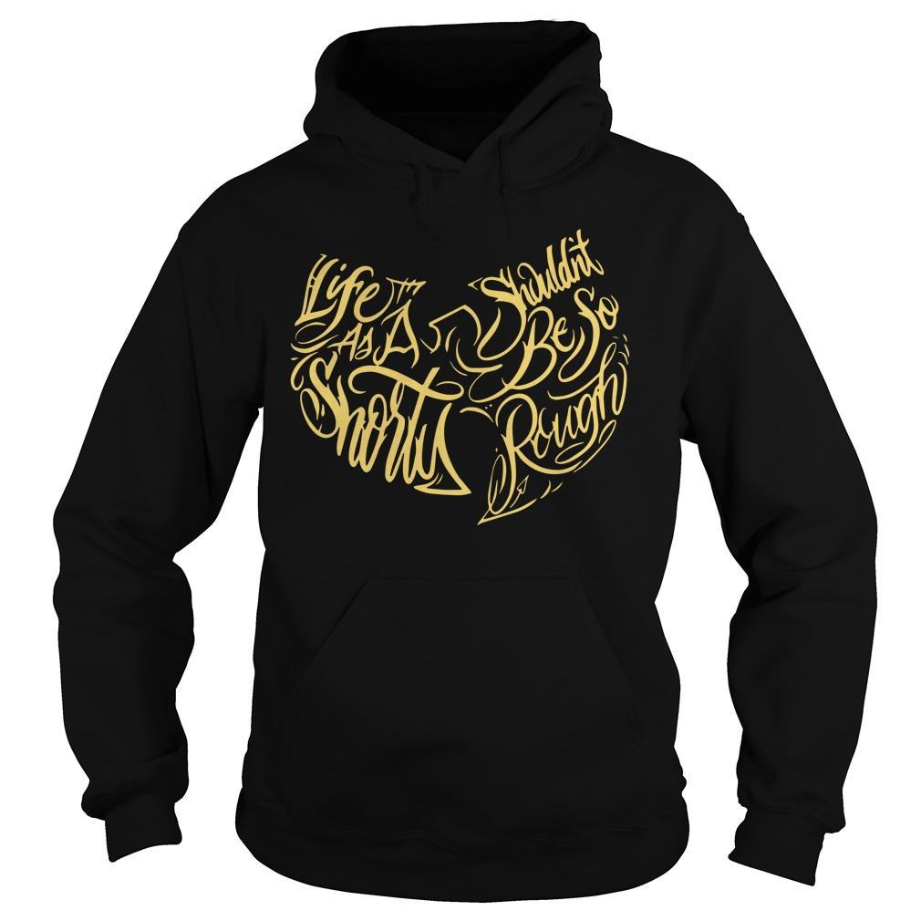 Life As A Shorty Shouldn't Be So Rough Hoodie