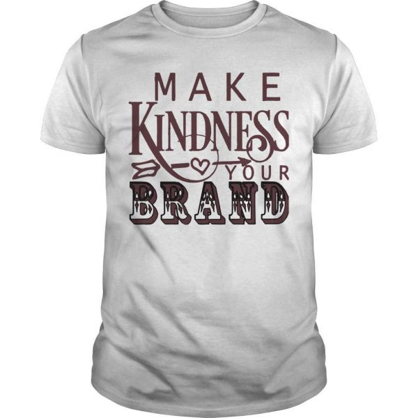 Make Kindness Your Brand Shirt