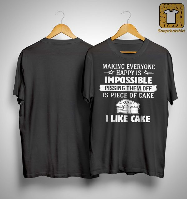 Making Everyone Happy Is Impossible Pissing Them Off Shirt