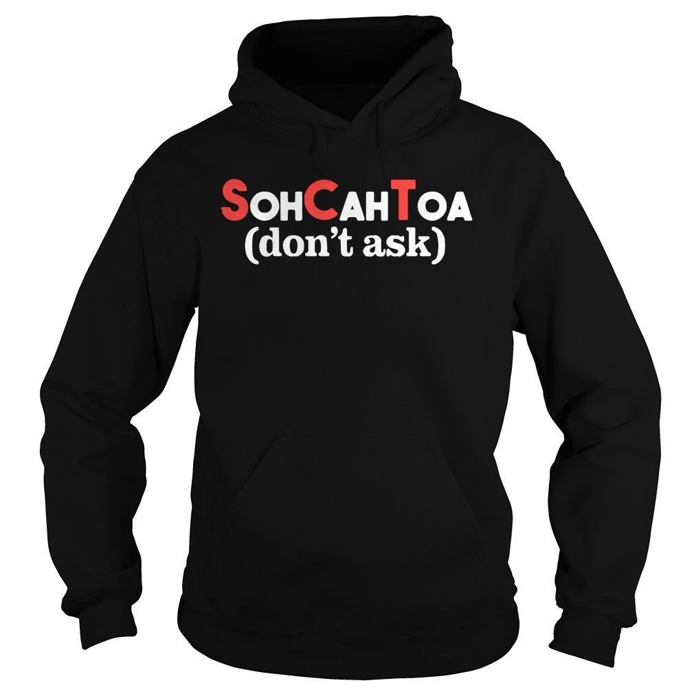 Math SCT Sohcahtoa Don't Ask Hoodie