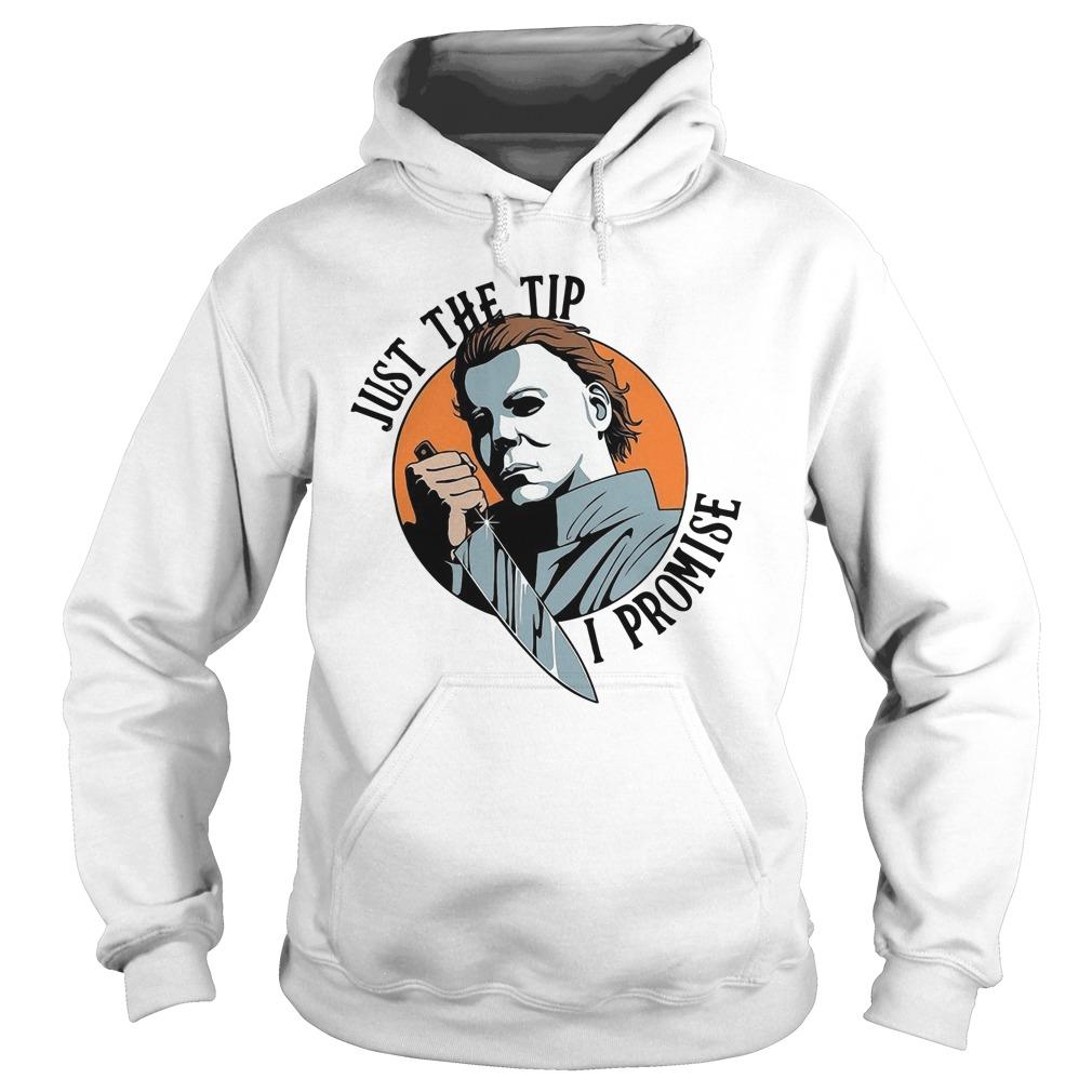 Michael Myers Just The Tip I Promise Hoodie