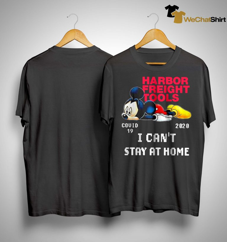Mickey Mouse Harbor Freight Tools Covid 19 2020 I Can't Stay At Home Shirt