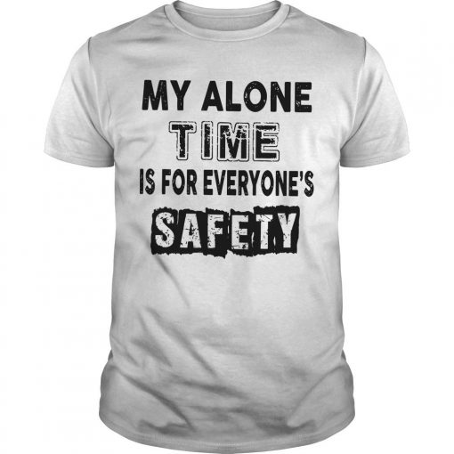 My Alone Time For Everyone's Safety Shirt