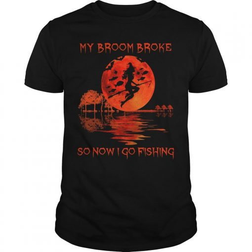 My Broom Broke So Now I Go Fishing Shirt