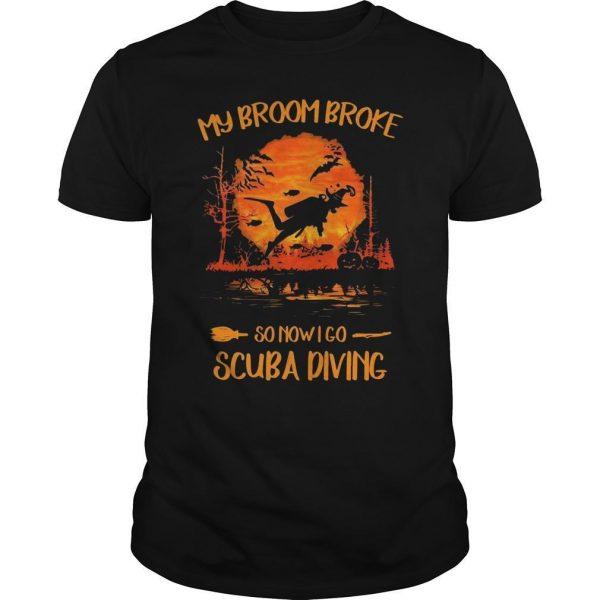 My Broom Broke So Now I Go Scuba Diving Shirt