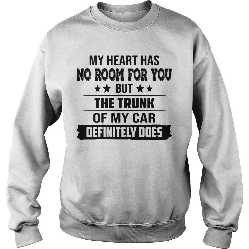 My Heart Has No Room For You But The Trunk Of My Car Definitely Does Sweater