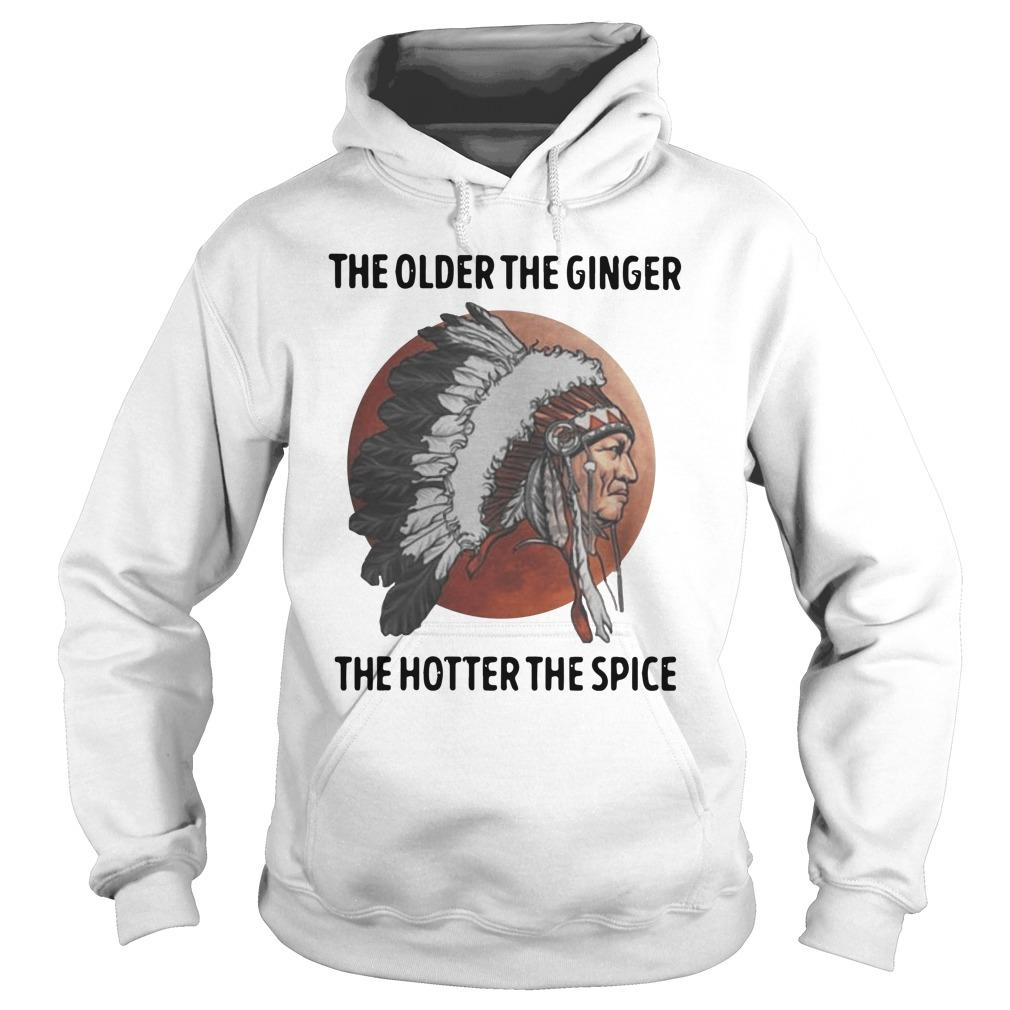 Native The Older The Ginger The Hotter The Spice Hoodie