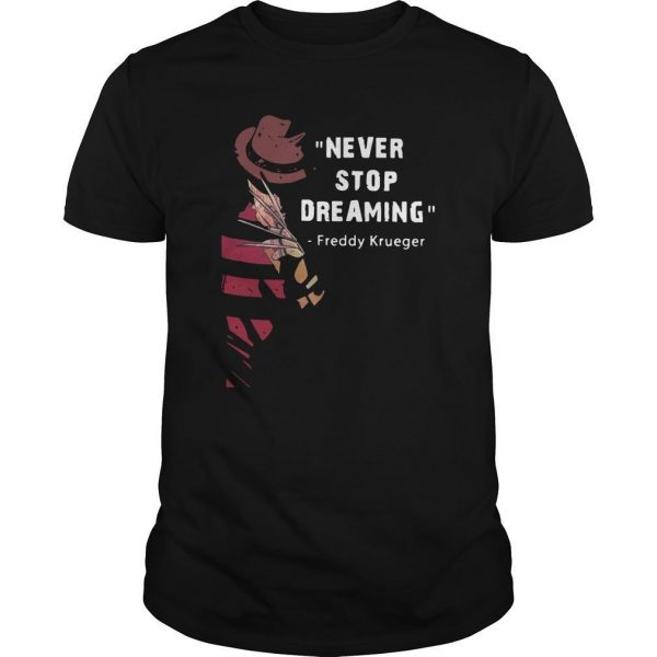 Never Stop Dreaming Freddy Krueger Shirt