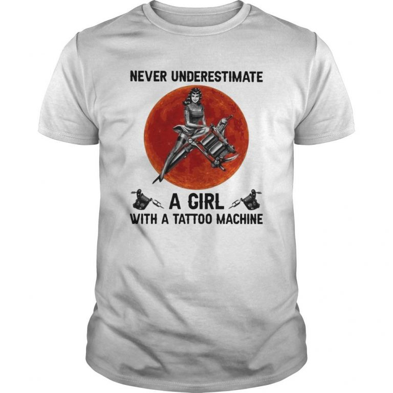Never Underestimate A Girl With A Tattoo Machine Shirt