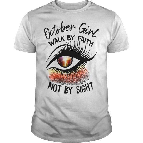 October Girl Walk By Faith Not By Sight Shirt