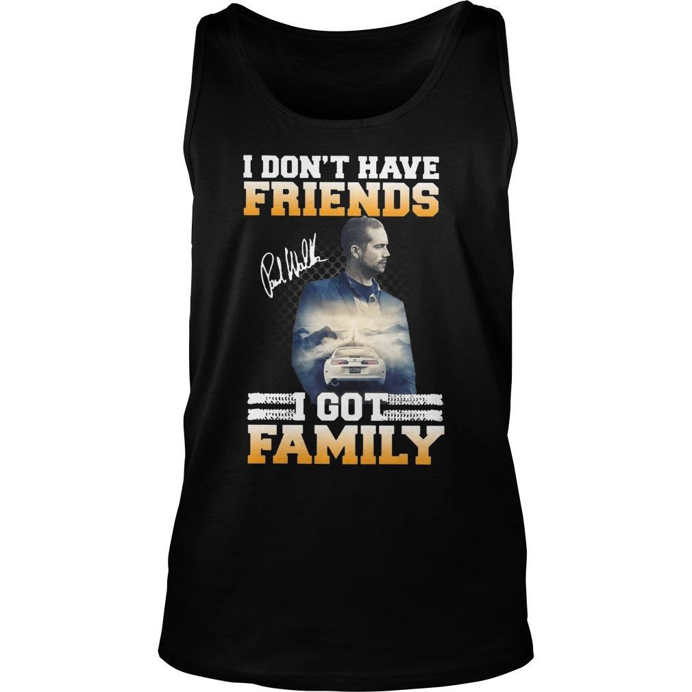 Paul Walker I Don't Have Friends I Got Family Tank Top
