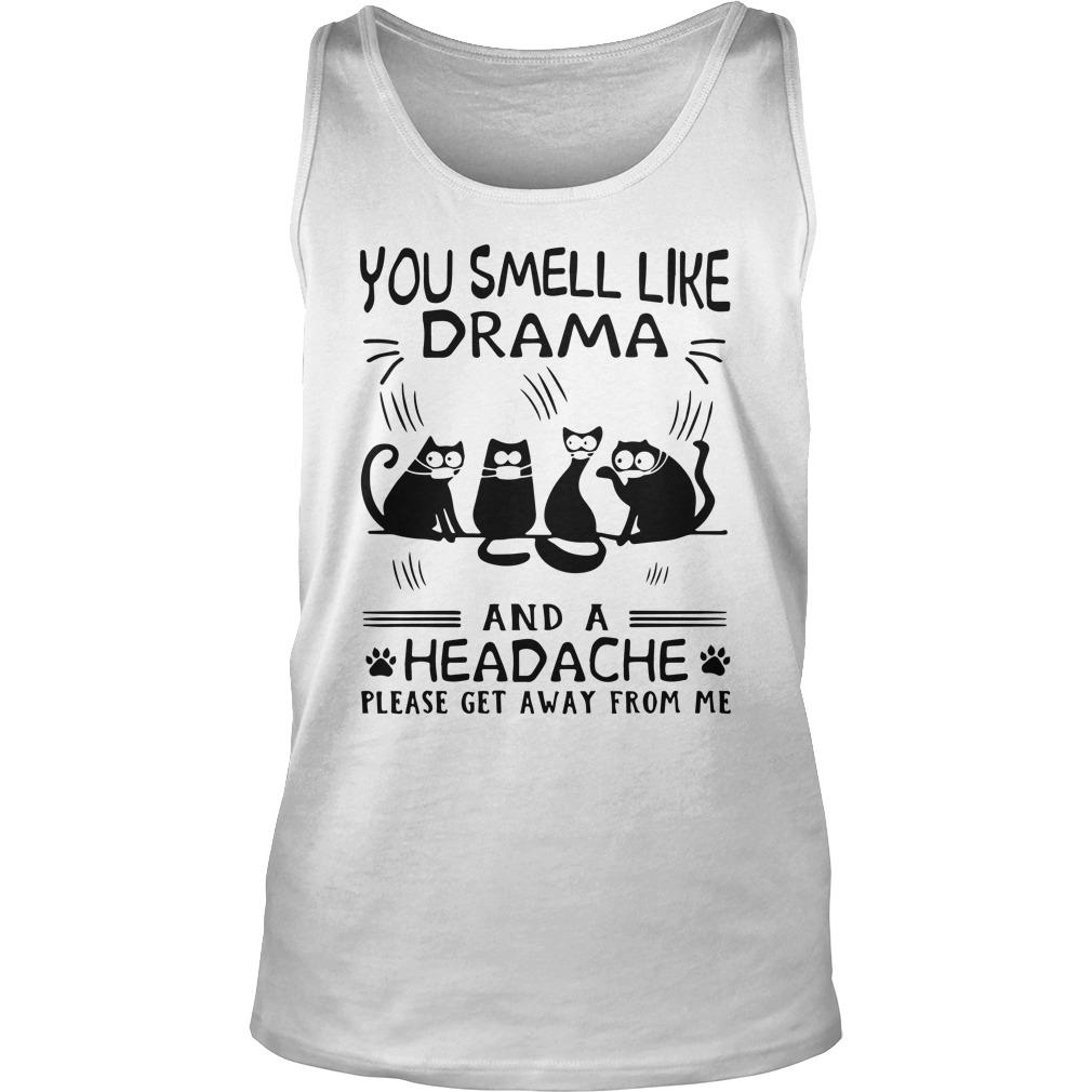 Paw Cats You Smell Like Drama And A Headache Please Get Away From Me Tank Top