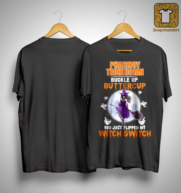 Pharmacy Technician Buckle Up Buttercup You Just Flipped My Witch Switch Shirt