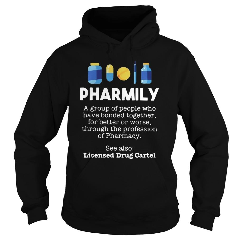 Pharmily A Group Of People Who Have Bonded Together For Better Or Worse Hoodie