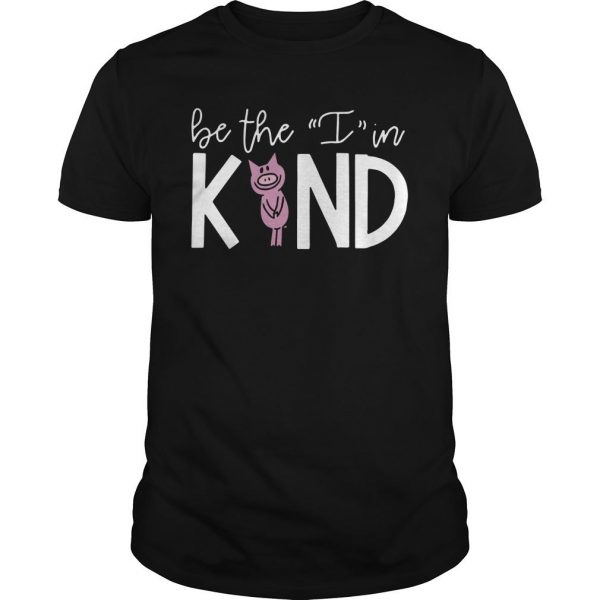 Pig Be The I In Kind Shirt