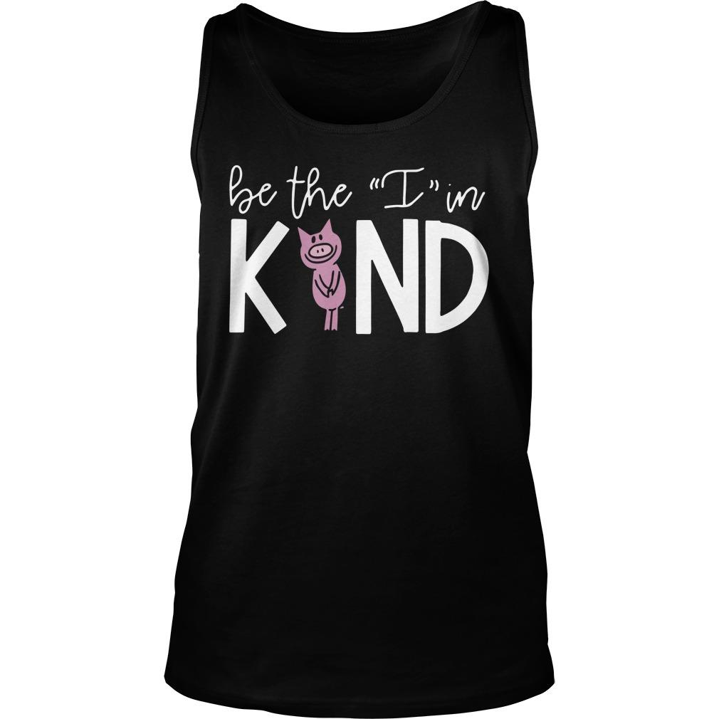 Pig Be The I In Kind Tank Top