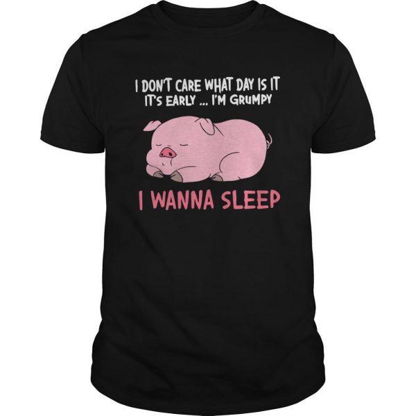 Pig I Don't Care What Day Is It It's Early I'm Grumpy I Wanna Sleep Shirt