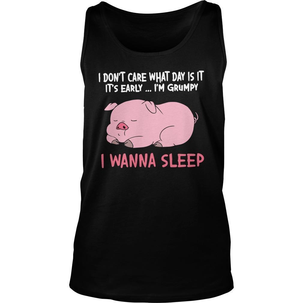 Pig I Don't Care What Day Is It It's Early I'm Grumpy I Wanna Sleep Tank Top