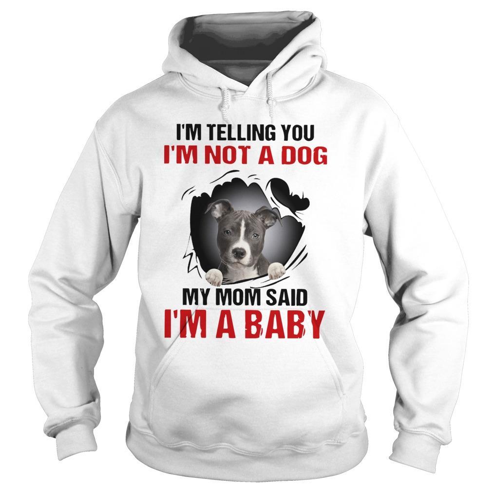 Pitbull I'm Telling You I'm Not A Dog My Mom Said I'm A Baby Hoodie