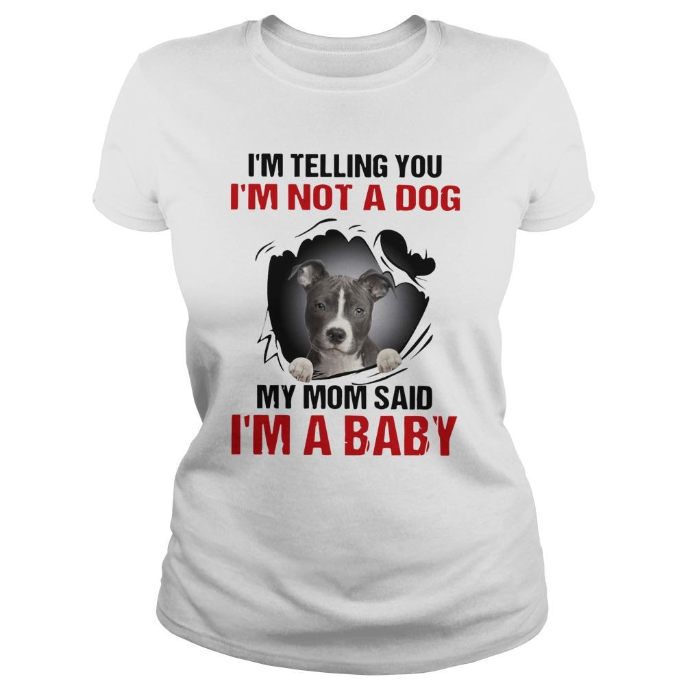 Pitbull I'm Telling You I'm Not A Dog My Mom Said I'm A Baby Longsleeve