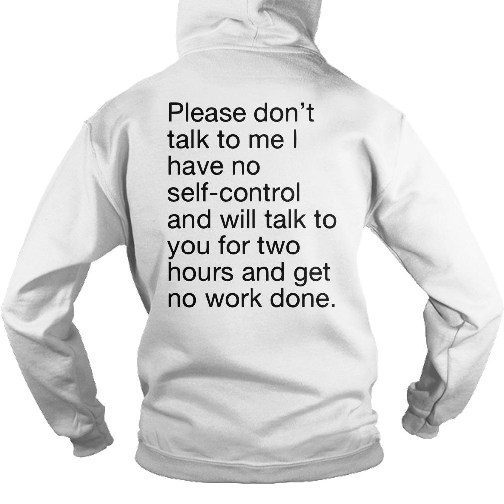 Please Don't Talk To Me I Have No Self Control Hoodie
