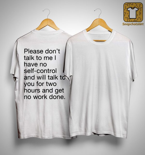 Please Don't Talk To Me I Have No Self Control Shirt