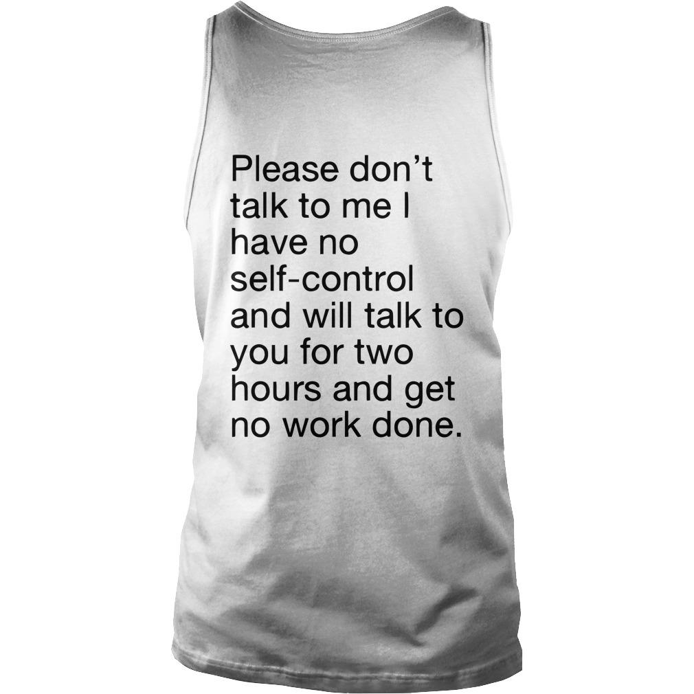 Please Don't Talk To Me I Have No Self Control Tank Top