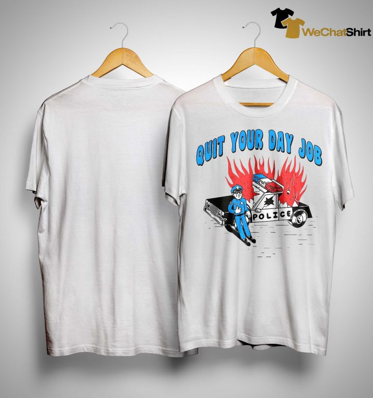 Police Quit Your Day Job Shirt