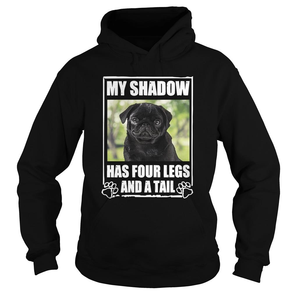 Pug My Shadow Has Four Legs And A Tail Hoodie