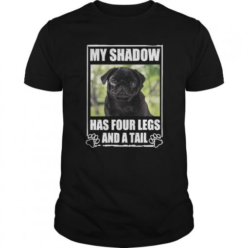 Pug My Shadow Has Four Legs And A Tail Shirt