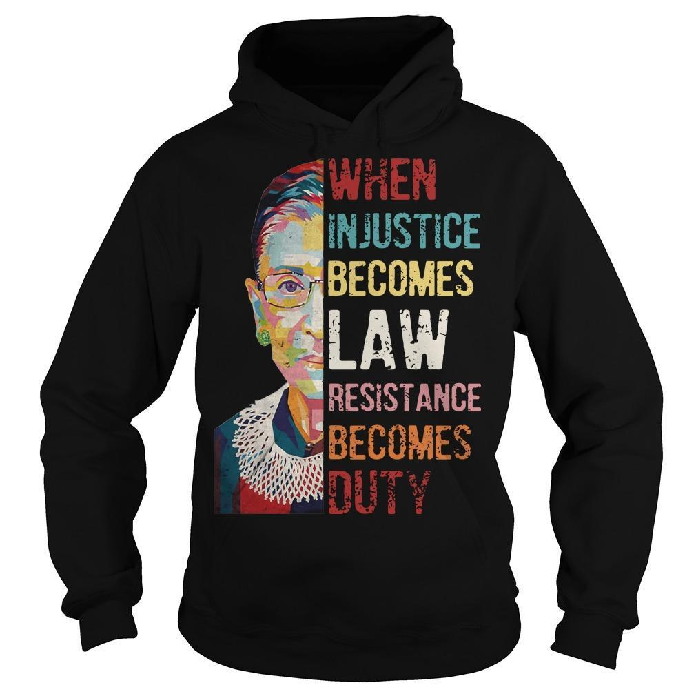 RBG When Injustice Becomes Law Resistance Becomes Duty Hoodie