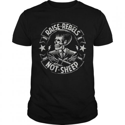 Raise Rebels Not Sheep Shirt