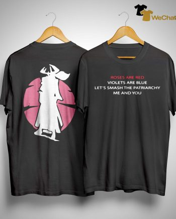 Rhea Rose Are Red Violets Are Blue Let's Smash Patriarchy Me And You Shirt