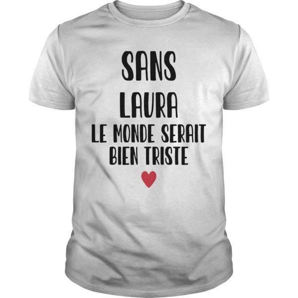 Sans Laura Le Monde Serait Bien Triste Shirt