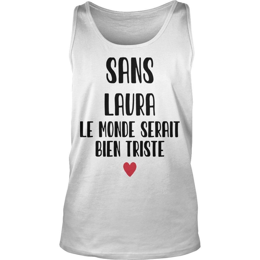 Sans Laura Le Monde Serait Bien Triste Tank Top