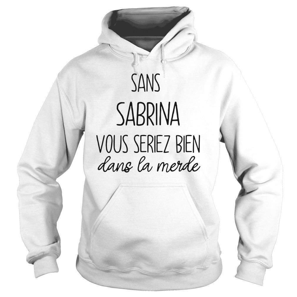 Sans Sabrina Vous Seriez Bien Dans La Merde Hoodie