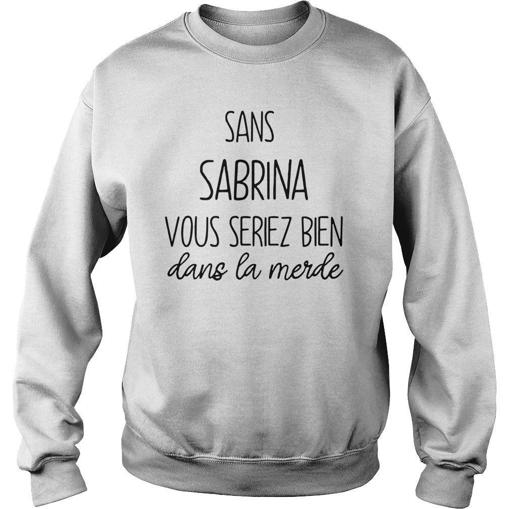 Sans Sabrina Vous Seriez Bien Dans La Merde Sweater