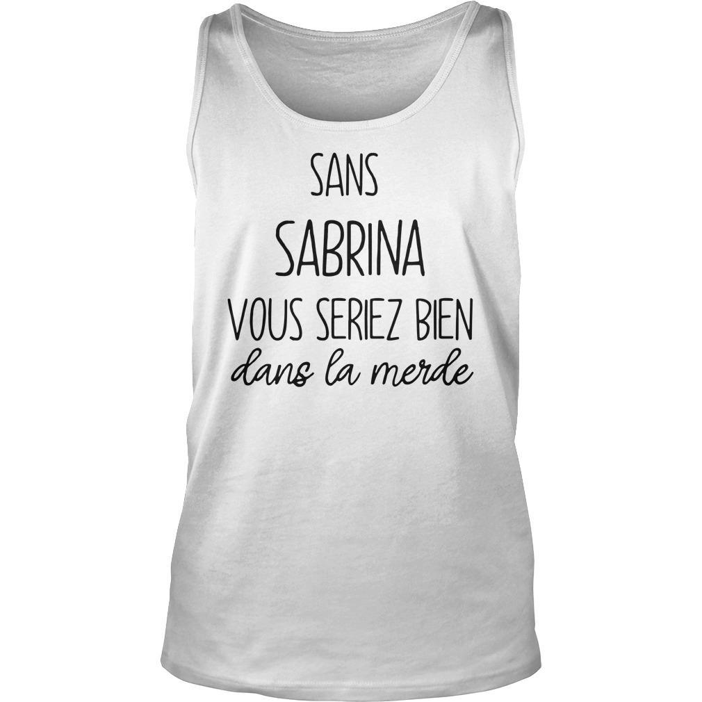 Sans Sabrina Vous Seriez Bien Dans La Merde Tank Top
