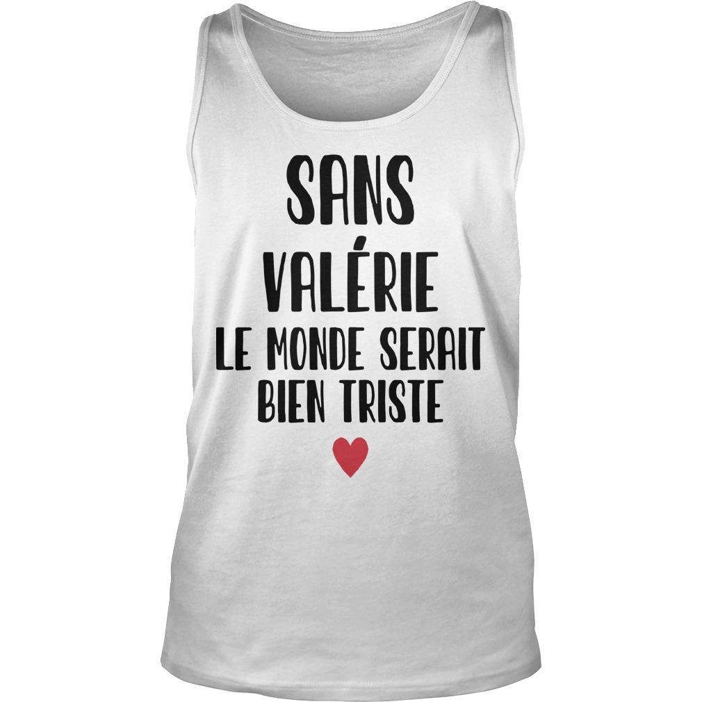 Sans Valérie Le Monde Serait Bien Triste Tank Top