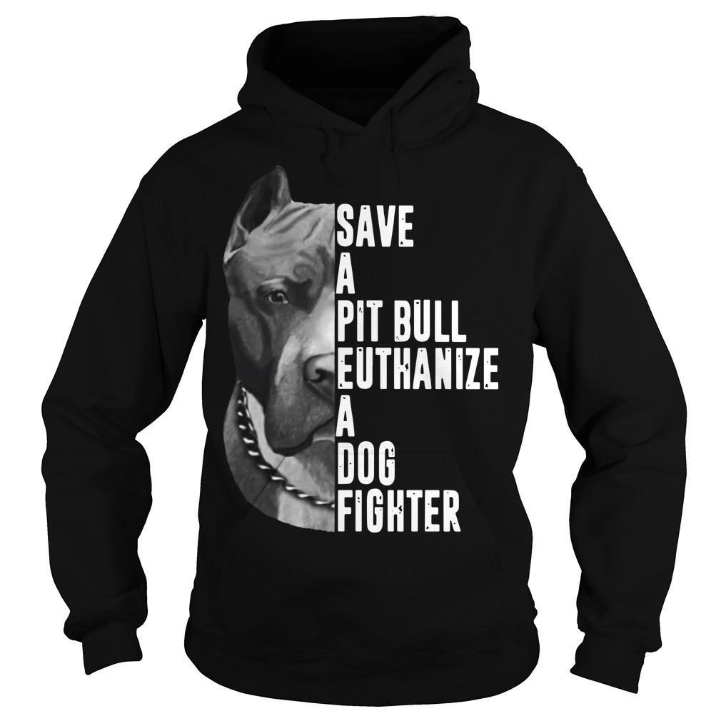 Save A Pit Bull Euthanize A Dog Fighter Hoodie