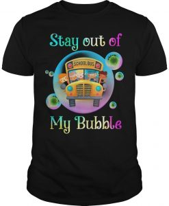 School Bus Stay Out Of My Bubble Shirt