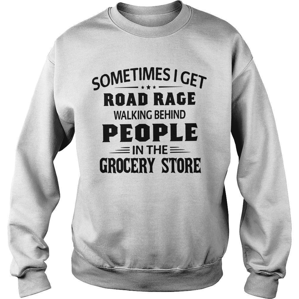 Sometimes I Get Road Rage Walking Behind People In The Grocery Store Sweater