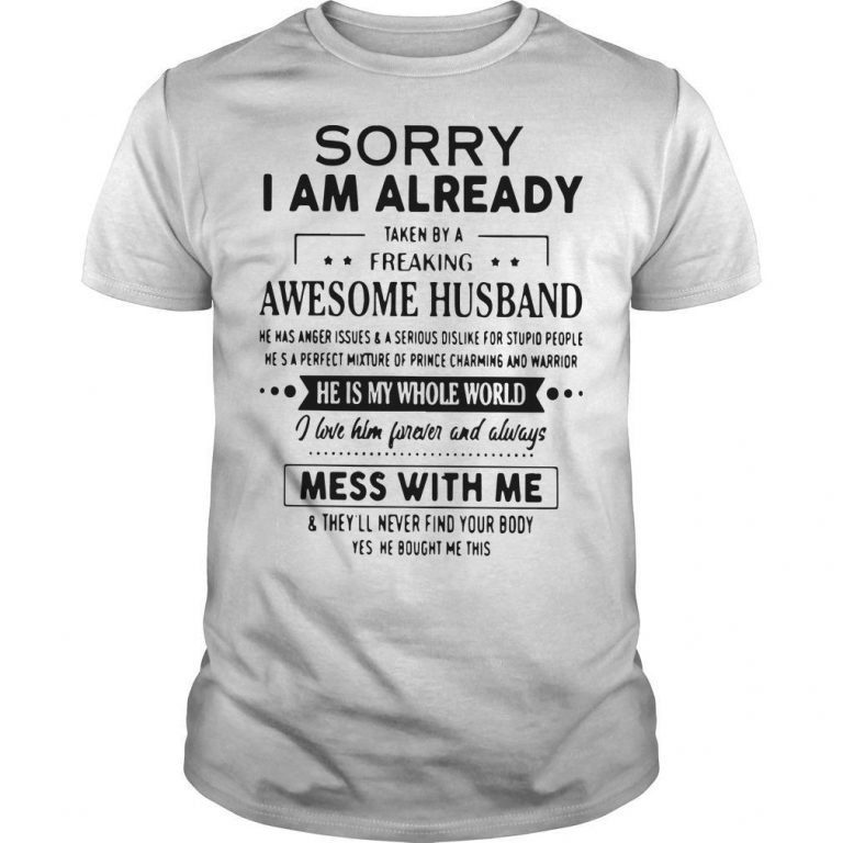 Sorry I Am Already Taken By A Freaking Awesome Husband Shirt
