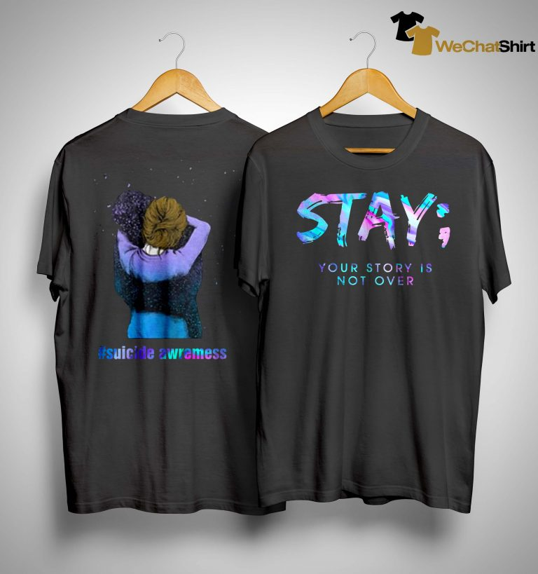 Stay Your Story Is Not Over #suicide Awareness Shirt