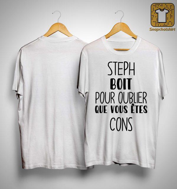 Steph Boit Pour Oublier Que Vous Êtes Cons Shirt