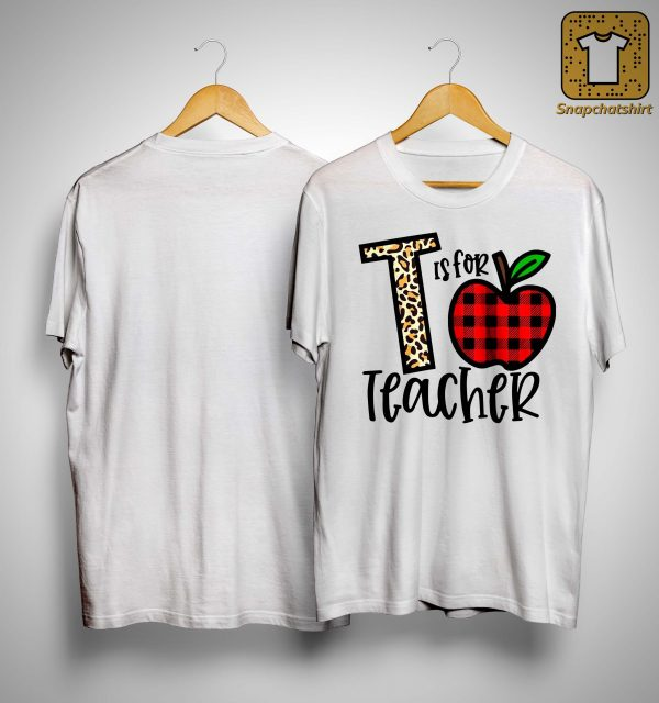 T Is For Teacher Shirt