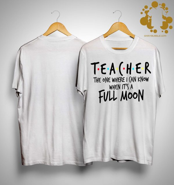 Teacher The One Where I Can Know When It's A Full Moon Shirt
